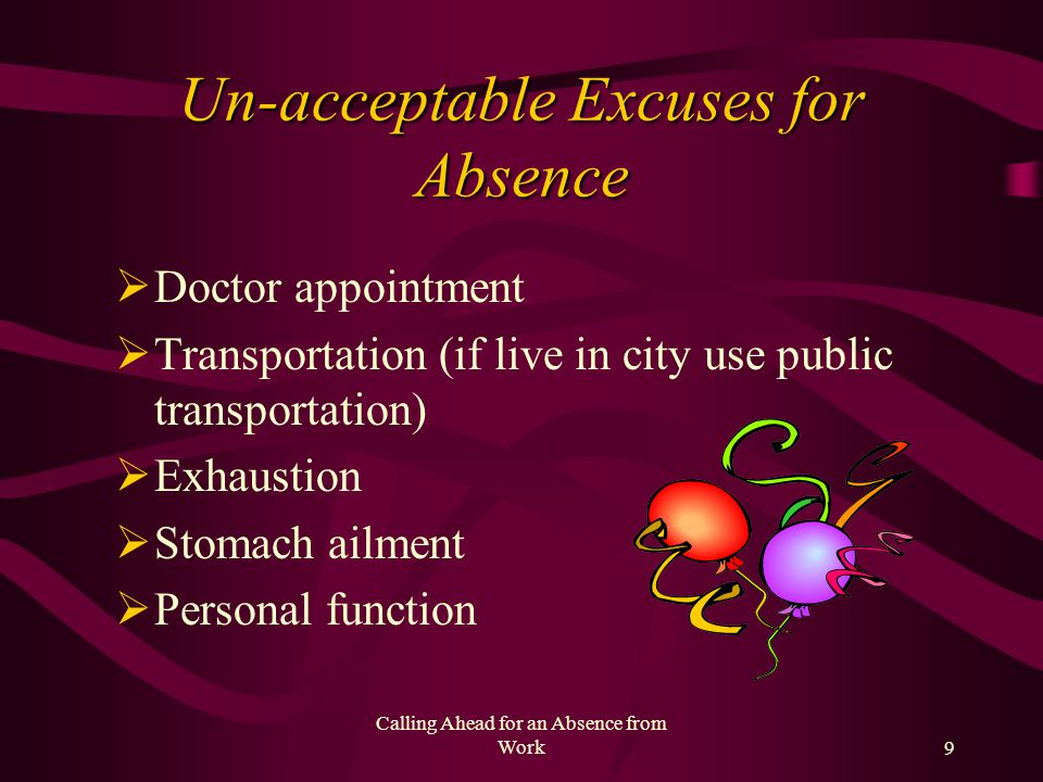 Calling Ahead for an Absence from Work8 Some Legal Excuses to be Absent First, make sure you ask what excuses are legal absences. Contagious illness D
