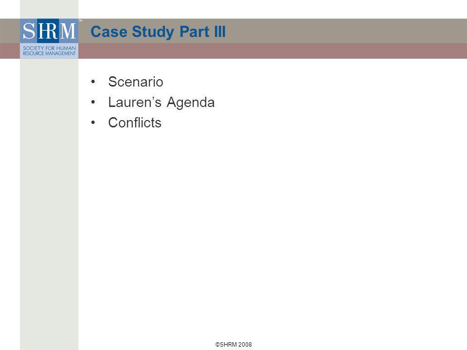 ©SHRM 2008 Case Study Part III Scenario Laurens Agenda Conflicts