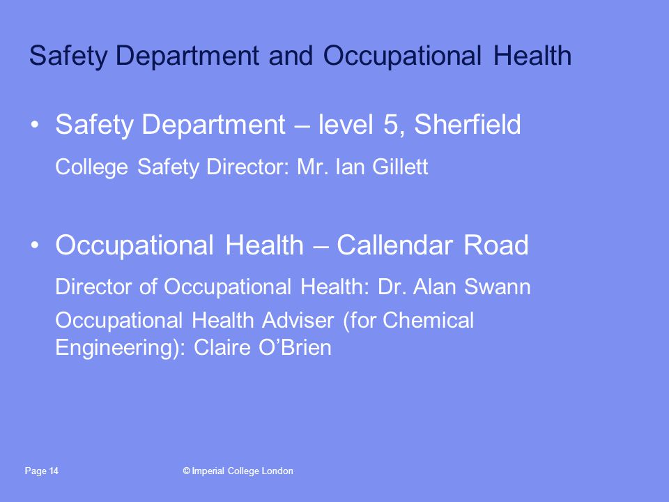 © Imperial College LondonPage 14 Safety Department and Occupational Health Safety Department – level 5, Sherfield College Safety Director: Mr.