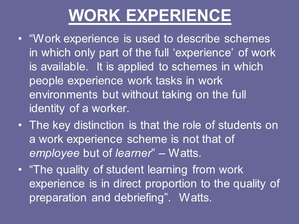 WORK EXPERIENCE Work experience is used to describe schemes in which only part of the full experience of work is available. It is applied to schemes i