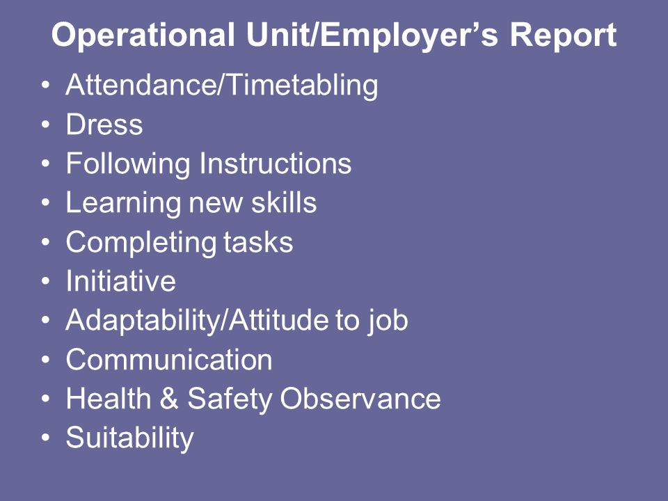 Operational Unit/Employers Report Attendance/Timetabling Dress Following Instructions Learning new skills Completing tasks Initiative Adaptability/Att