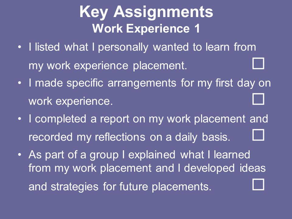 Key Assignments Work Experience 1 I listed what I personally wanted to learn from my work experience placement. I made specific arrangements for my fi