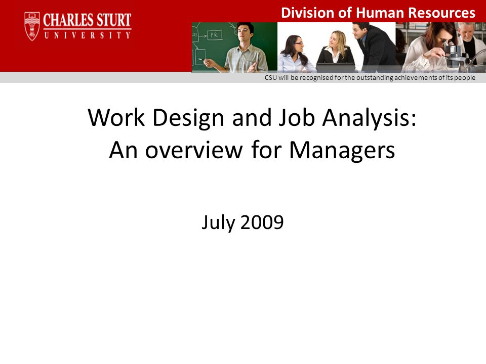 Division of Human Resources CSU will be recognised for the outstanding achievements of its people Work Design and Job Analysis: An overview for Managers July 2009