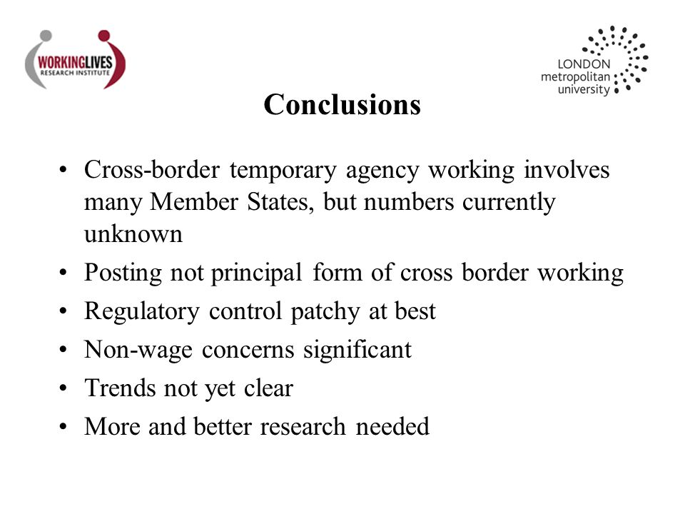 Conclusions Cross-border temporary agency working involves many Member States, but numbers currently unknown Posting not principal form of cross borde