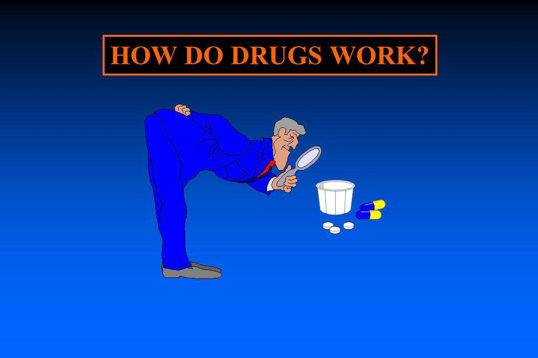 HOW DO DRUGS WORK?