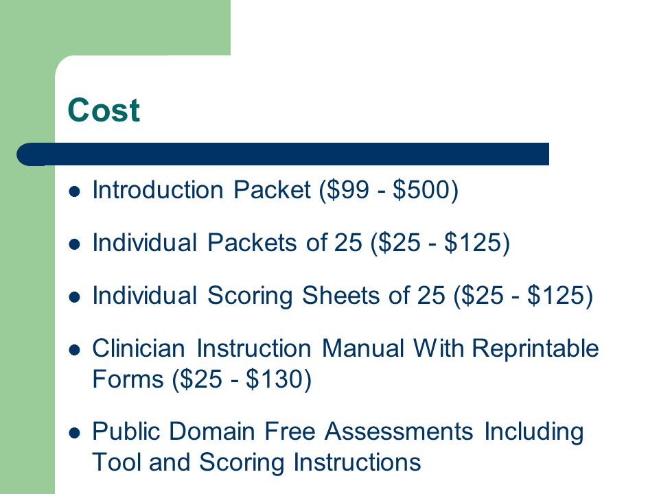 Cost Introduction Packet ($99 - $500) Individual Packets of 25 ($25 - $125) Individual Scoring Sheets of 25 ($25 - $125) Clinician Instruction Manual