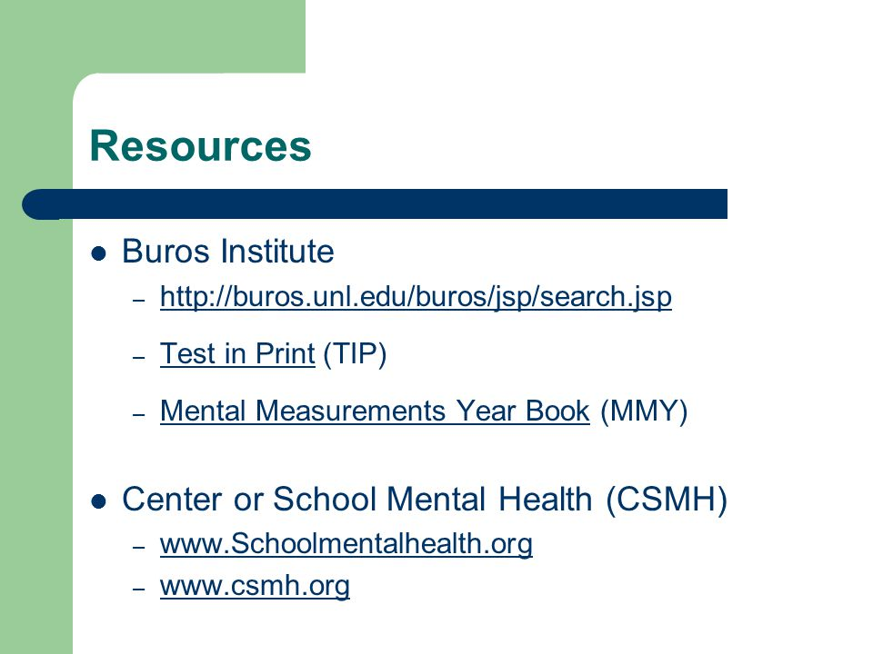 Resources Buros Institute – http://buros.unl.edu/buros/jsp/search.jsp http://buros.unl.edu/buros/jsp/search.jsp – Test in Print (TIP) – Mental Measure