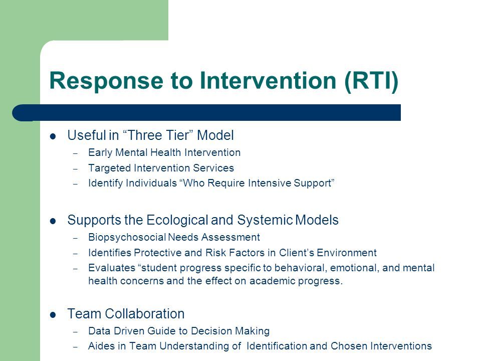 Response to Intervention (RTI) Useful in Three Tier Model – Early Mental Health Intervention – Targeted Intervention Services – Identify Individuals W