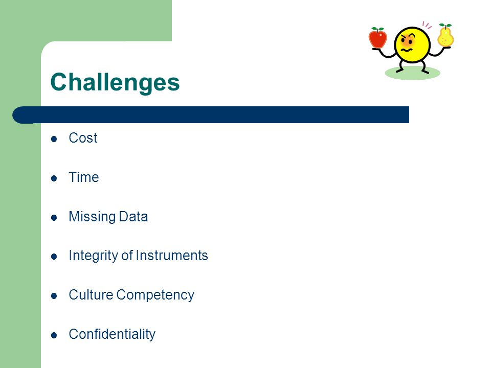Challenges Cost Time Missing Data Integrity of Instruments Culture Competency Confidentiality