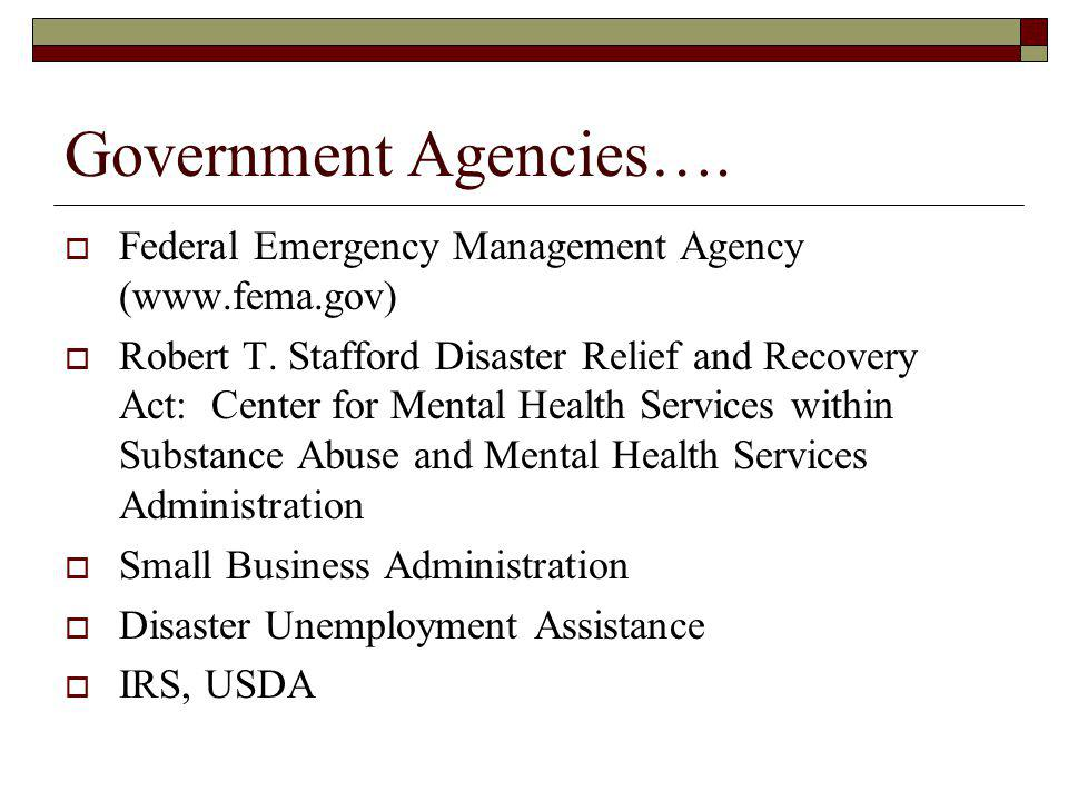 Government Agencies…. Federal Emergency Management Agency (www.fema.gov) Robert T.