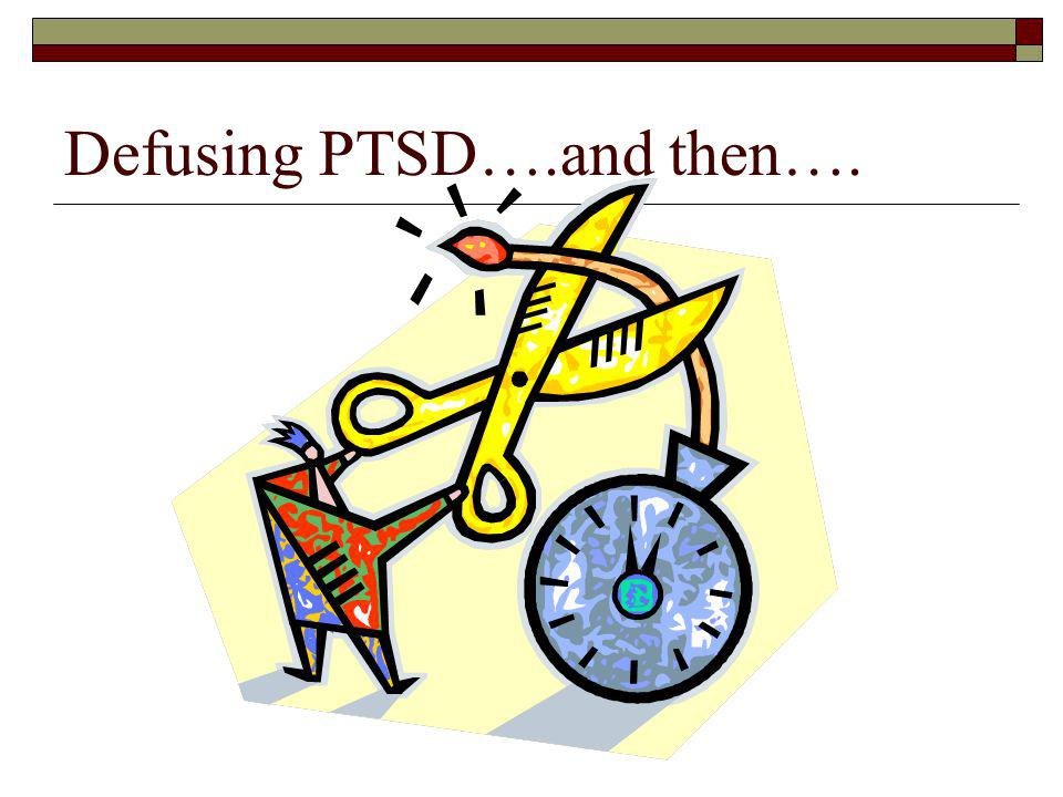 Defusing PTSD….and then….