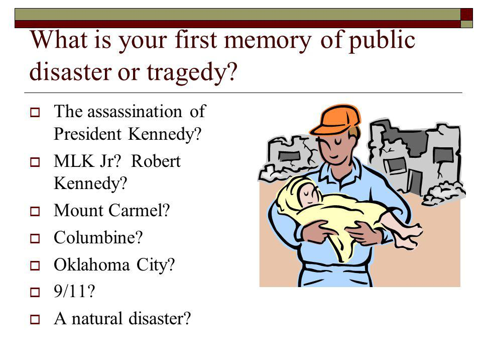 What is your first memory of public disaster or tragedy.