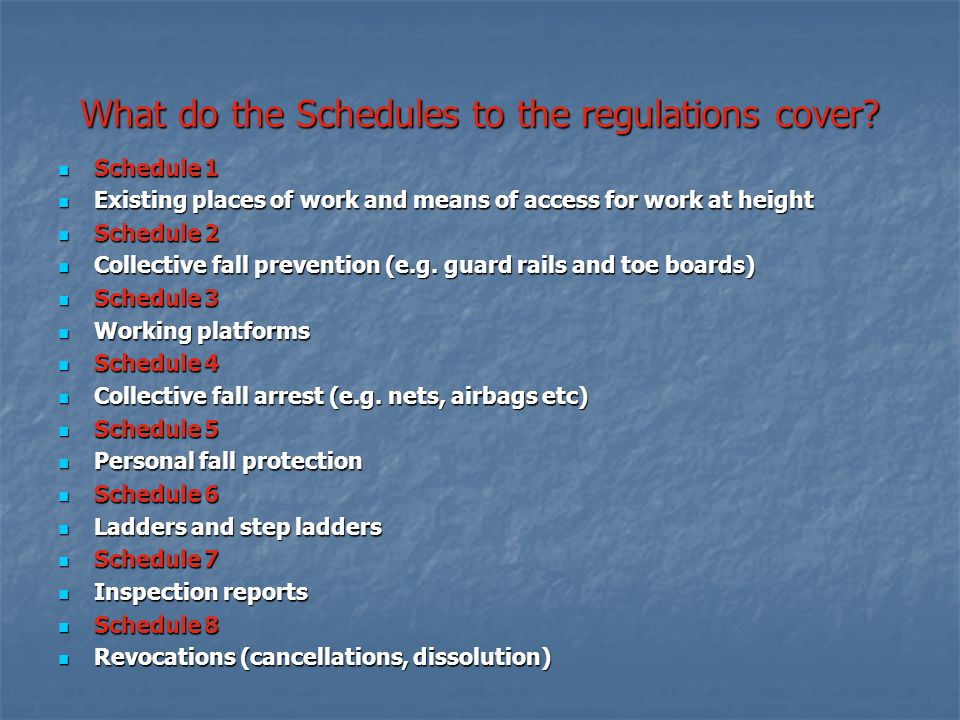 What do the Schedules to the regulations cover? Schedule 1 Schedule 1 Existing places of work and means of access for work at height Existing places o