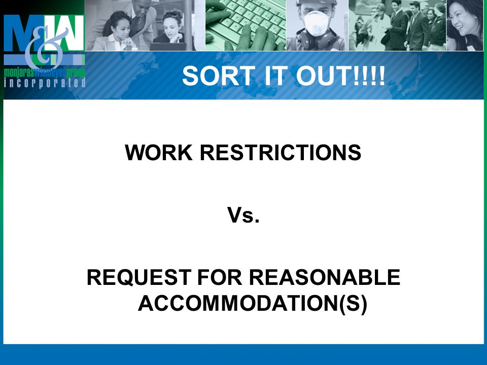 SORT IT OUT!!!! WORK RESTRICTIONS Vs. REQUEST FOR REASONABLE ACCOMMODATION(S)