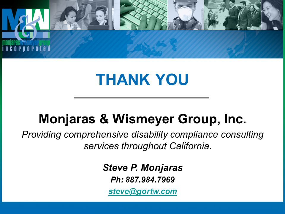THANK YOU Monjaras & Wismeyer Group, Inc. Providing comprehensive disability compliance consulting services throughout California. Steve P. Monjaras P