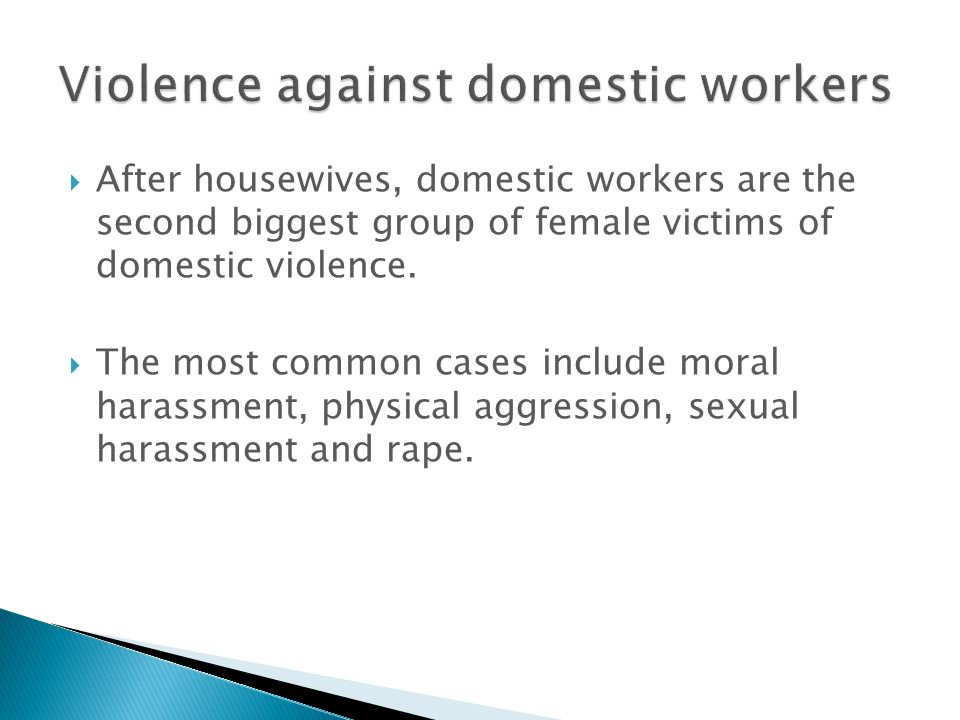 After housewives, domestic workers are the second biggest group of female victims of domestic violence. The most common cases include moral harassment