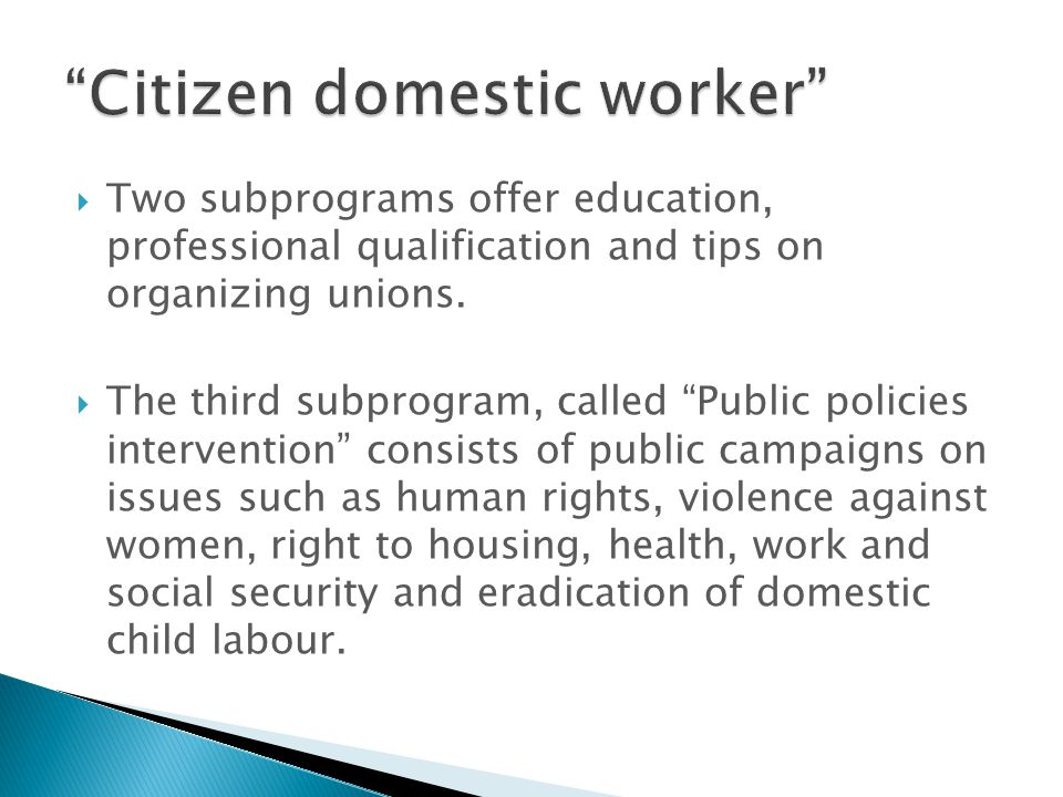 Two subprograms offer education, professional qualification and tips on organizing unions. The third subprogram, called Public policies intervention c