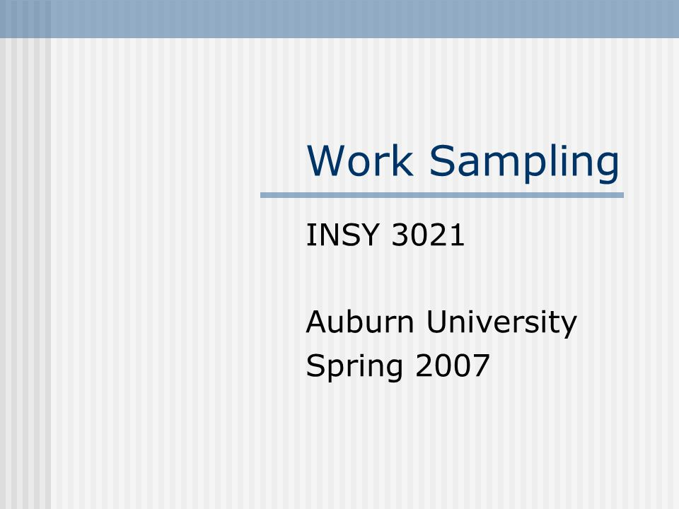 Work Sampling INSY 3021 Auburn University Spring 2007