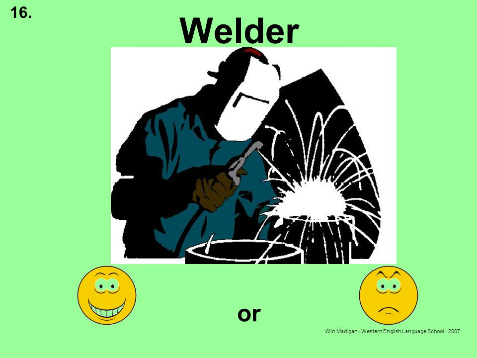 Win Madigan - Western English Language School - 2007 Welder or 16.