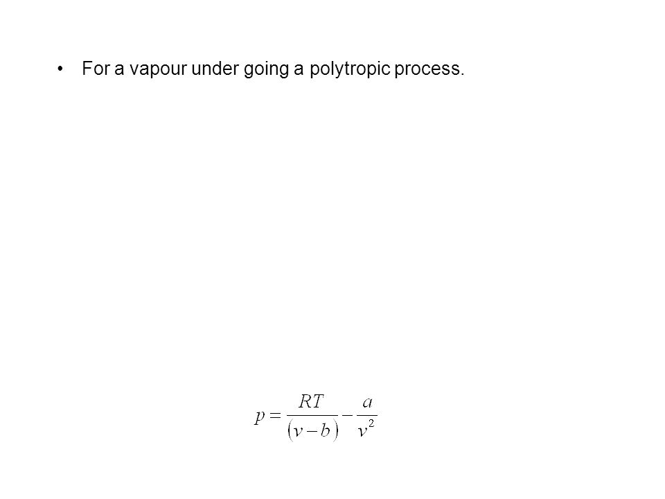 The Polytropic Process by A Control Mass One in which the pressure-volume relation is given as PV n =constant n may have any value from minus to plus