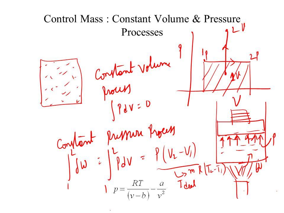 Control Mass : Constant Volume & Pressure Processes
