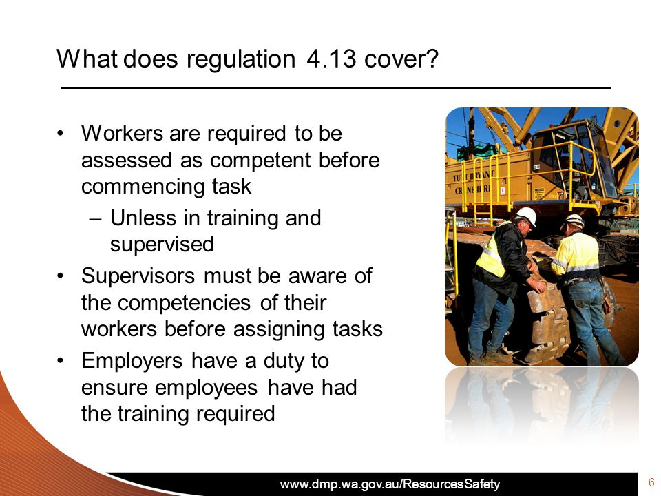 www.dmp.wa.gov.au/ResourcesSafety Workers are required to be assessed as competent before commencing task –Unless in training and supervised Superviso