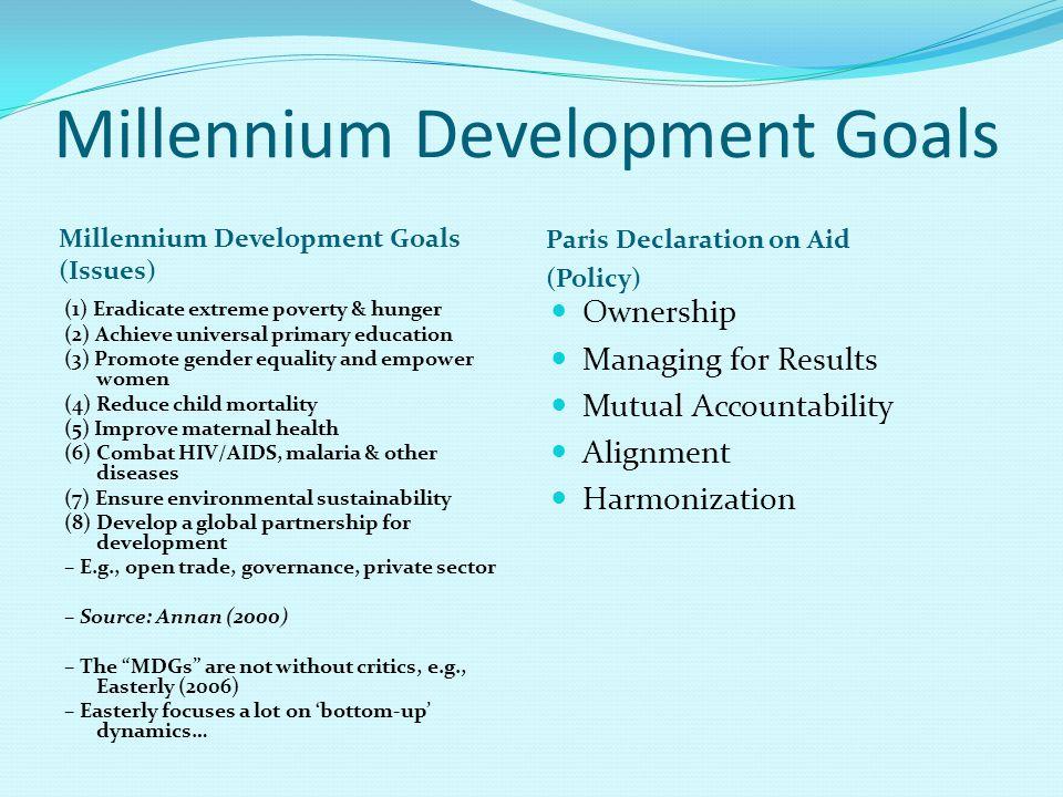 Millennium Development Goals Millennium Development Goals (Issues) Paris Declaration on Aid (Policy) (1) Eradicate extreme poverty & hunger (2) Achiev