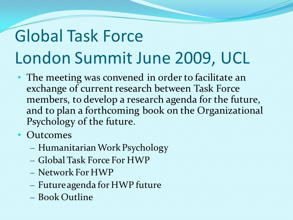 Global Task Force London Summit June 2009, UCL The meeting was convened in order to facilitate an exchange of current research between Task Force memb