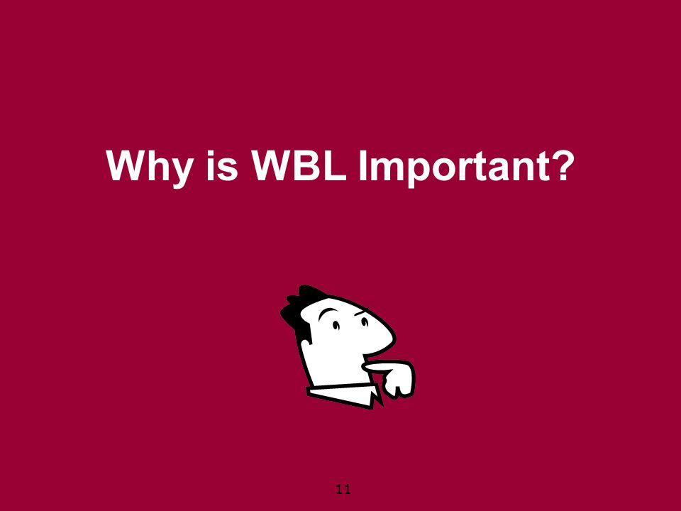 11 Why is WBL Important?