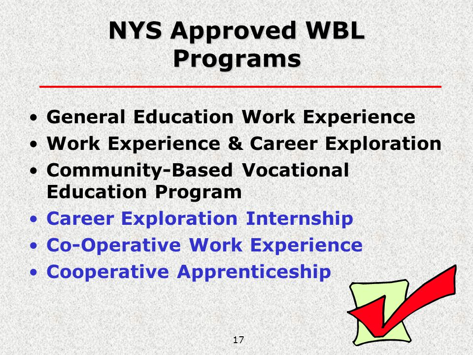 17 NYS Approved WBL Programs General Education Work Experience Work Experience & Career Exploration Community-Based Vocational Education Program Caree