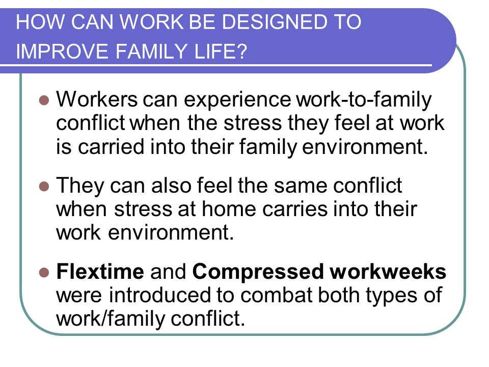 HOW CAN WORK BE DESIGNED TO IMPROVE FAMILY LIFE.