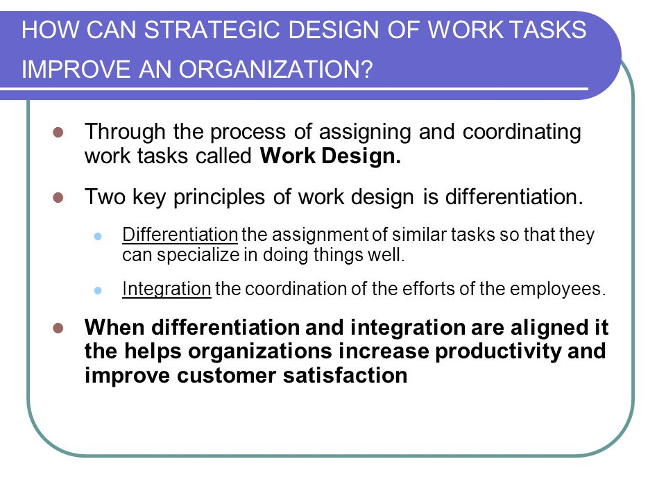 HOW CAN STRATEGIC DESIGN OF WORK TASKS IMPROVE AN ORGANIZATION.
