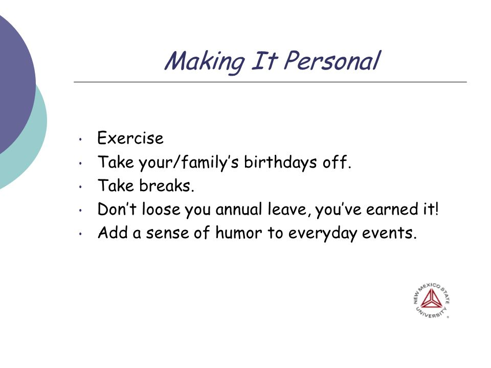 Making It Personal Exercise Take your/familys birthdays off.