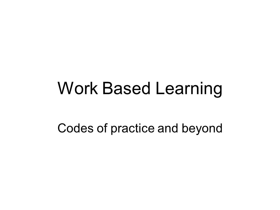 Work Based Learning Codes of practice and beyond