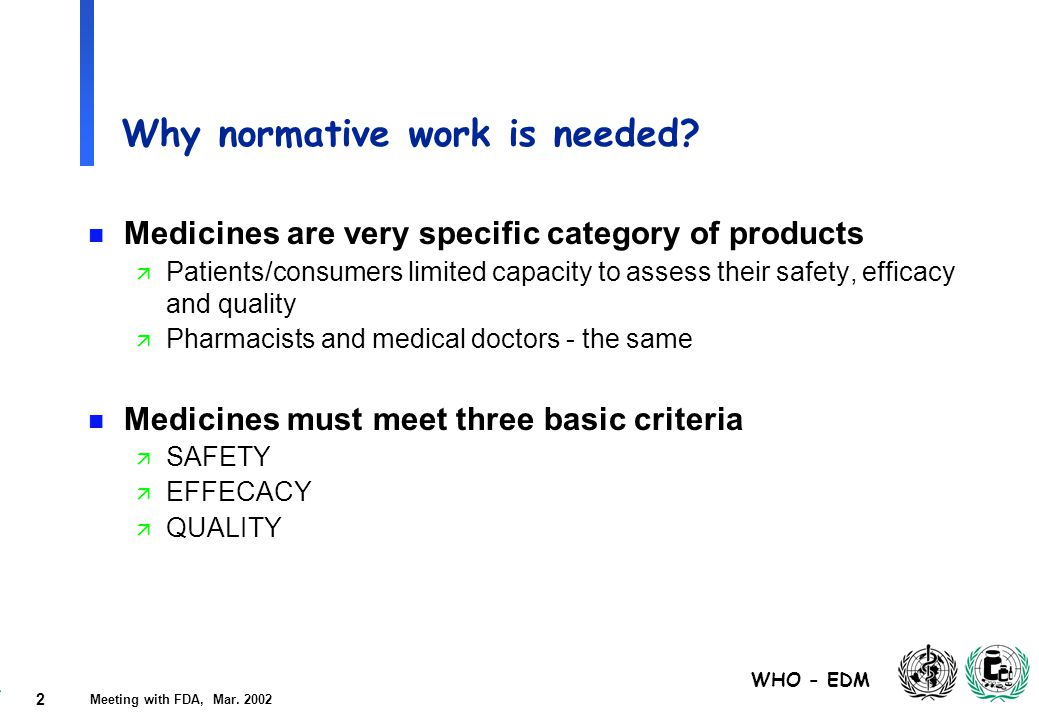 2 WHO - EDM Meeting with FDA, Mar. 2002 Why normative work is needed.