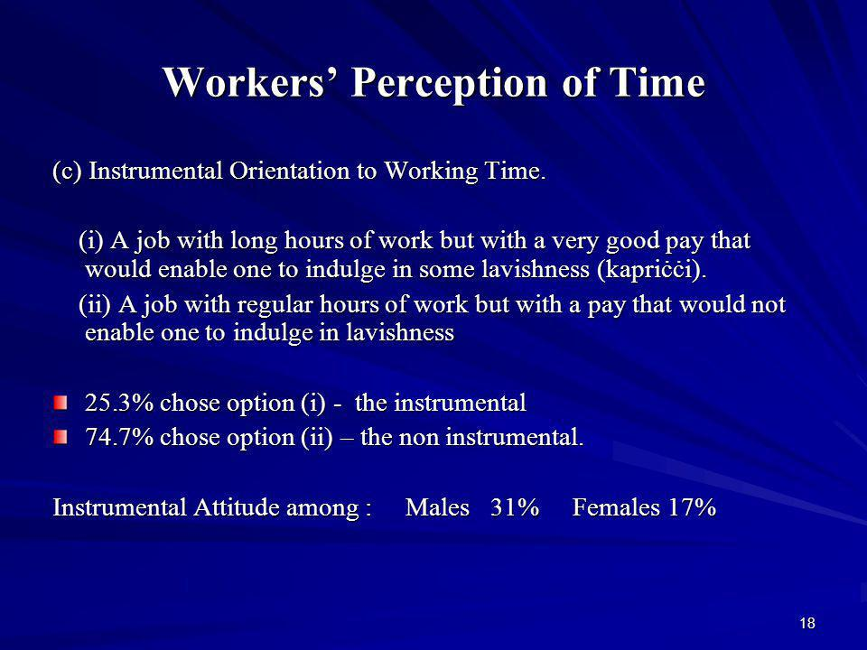18 Workers Perception of Time (c) Instrumental Orientation to Working Time.