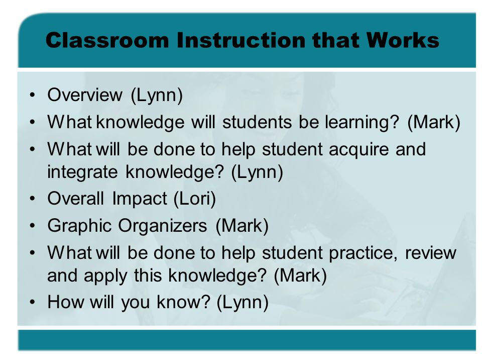 Classroom Instruction that Works Overview (Lynn) What knowledge will students be learning.