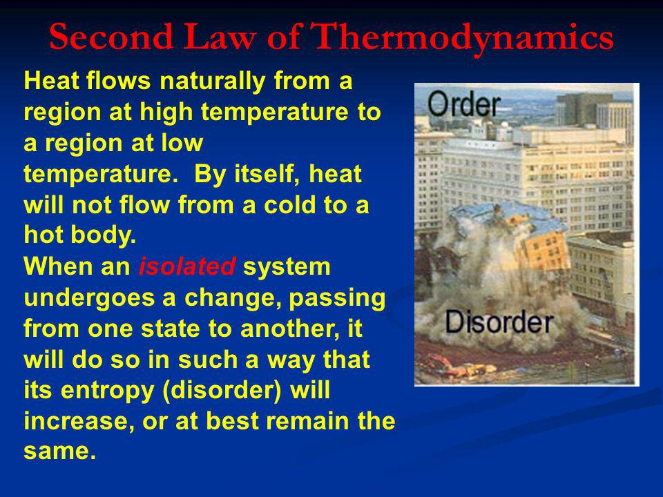 Second Law of Thermodynamics Heat flows naturally from a region at high temperature to a region at low temperature. By itself, heat will not flow from