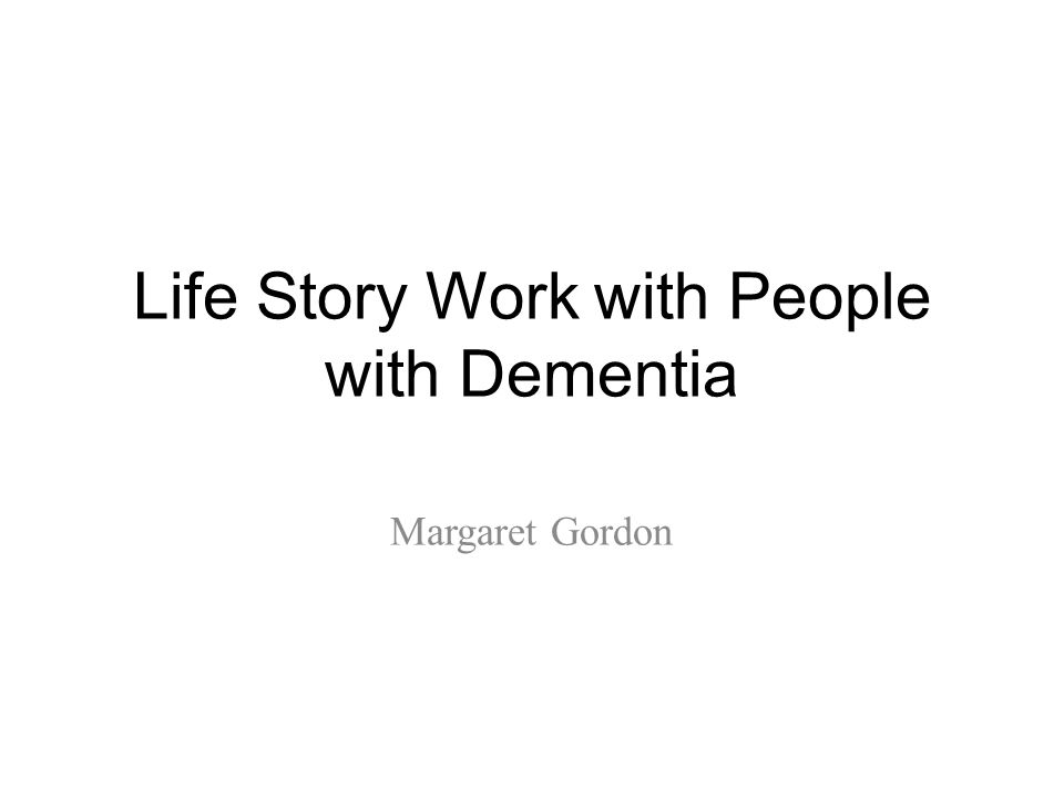 Life Story Work with People with Dementia Margaret Gordon