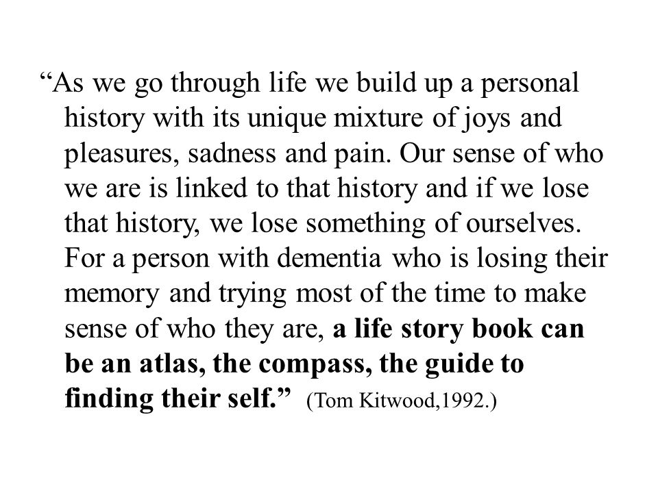 As we go through life we build up a personal history with its unique mixture of joys and pleasures, sadness and pain.