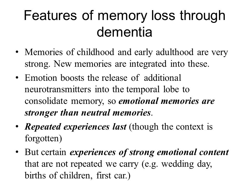 Features of memory loss through dementia Memories of childhood and early adulthood are very strong.
