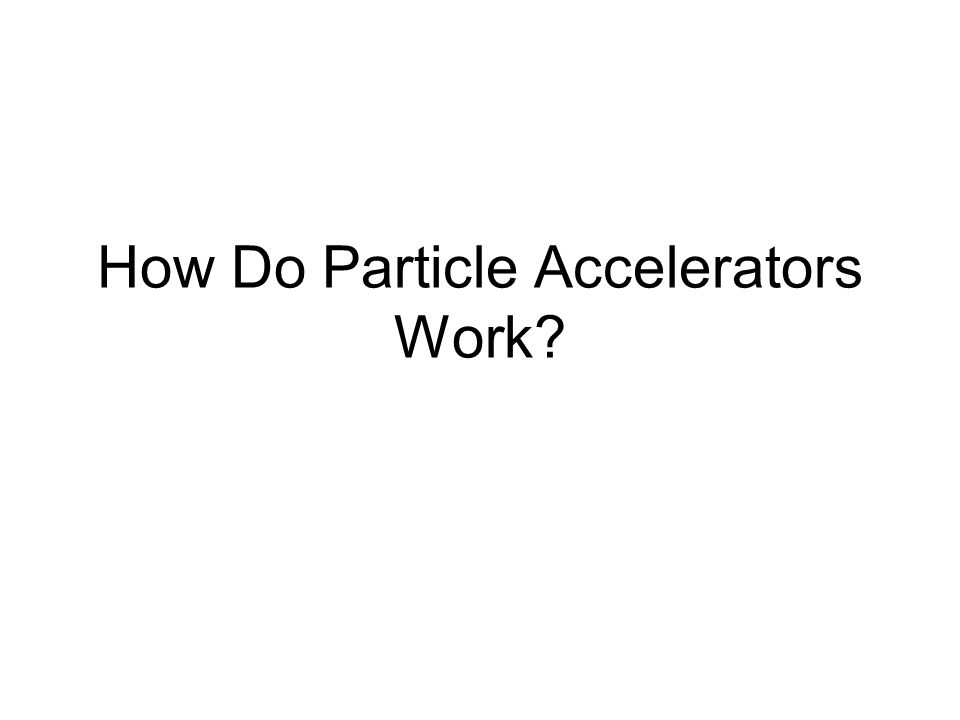 How Do Particle Accelerators Work