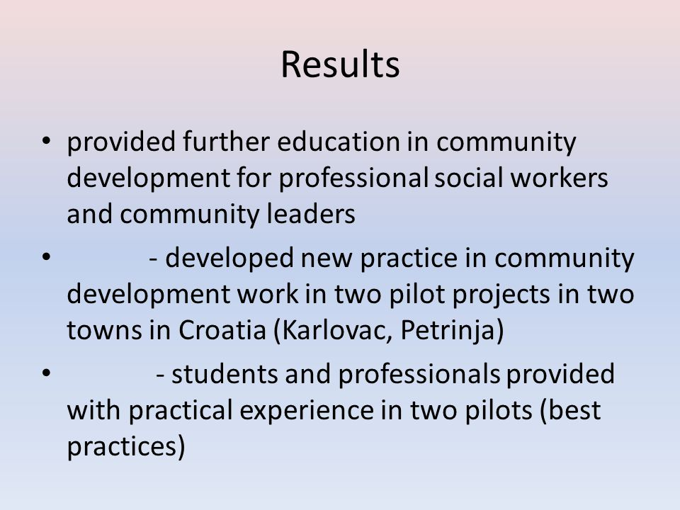 Results provided further education in community development for professional social workers and community leaders - developed new practice in communit