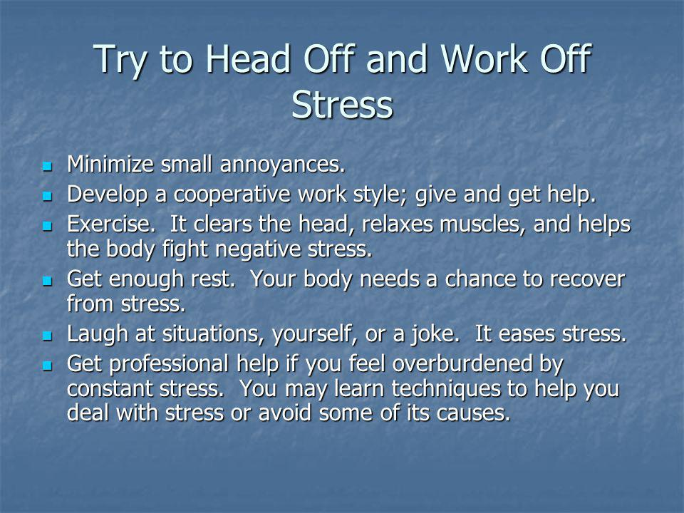 Try to Head Off and Work Off Stress Minimize small annoyances.
