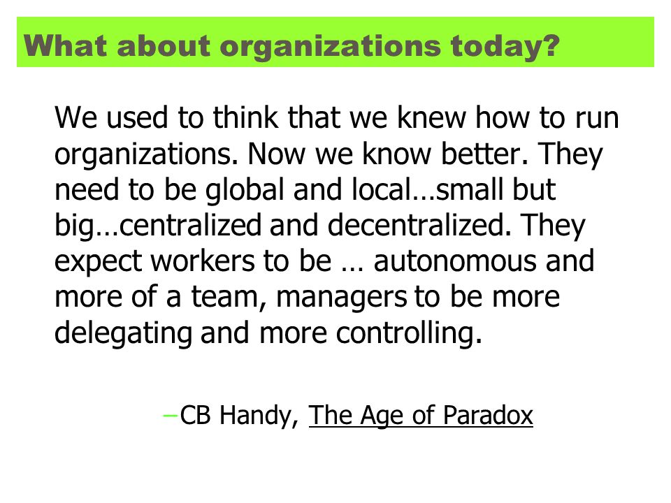What about organizations today. We used to think that we knew how to run organizations.
