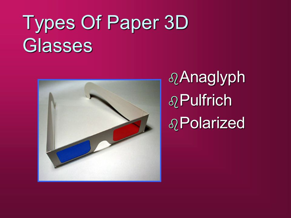 Types Of Paper 3D Glasses b Anaglyph b Pulfrich b Polarized
