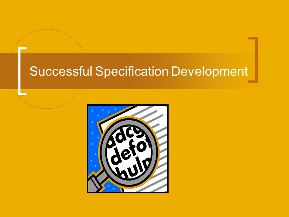 Successful Specification Develpoment How do you create a well written specification that gets the agency what it needs.