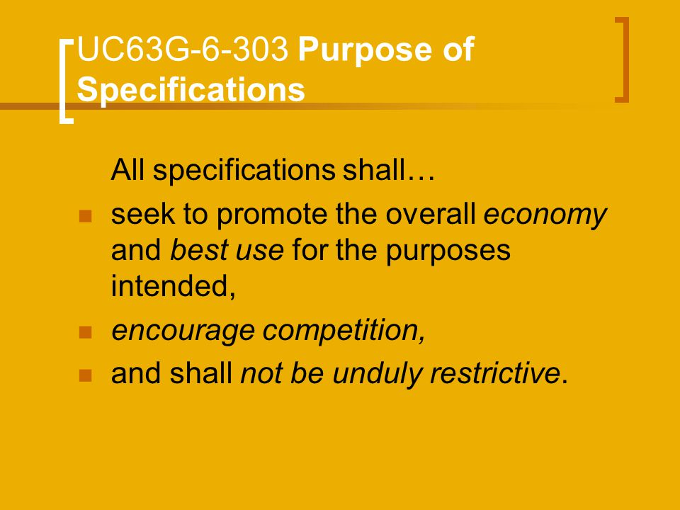 UC63G-6-303 Purpose of Specifications All specifications shall… seek to promote the overall economy and best use for the purposes intended, encourage
