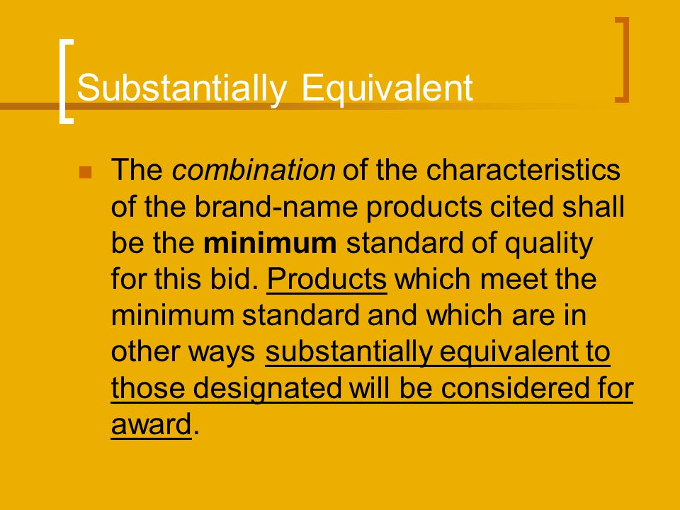 Substantially Equivalent The combination of the characteristics of the brand-name products cited shall be the minimum standard of quality for this bid.