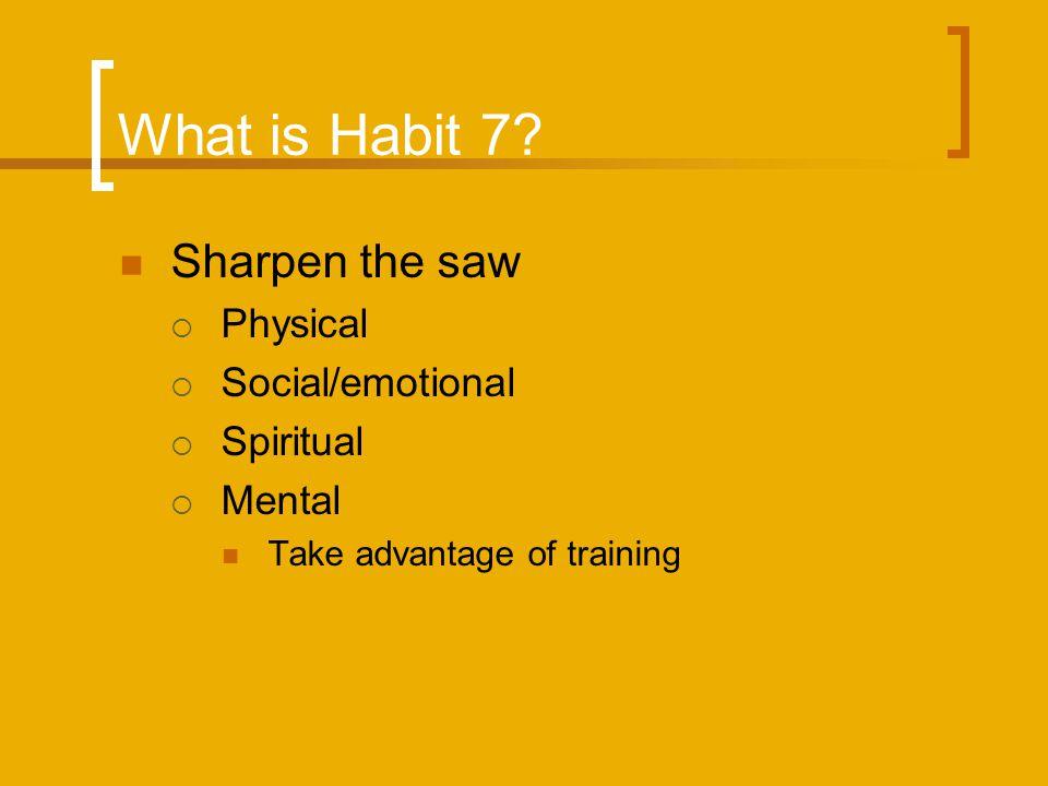 What is Habit 7.